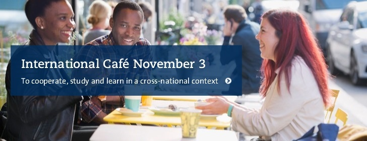 International Café November 3: To cooperate, study and learn in a cross-national context